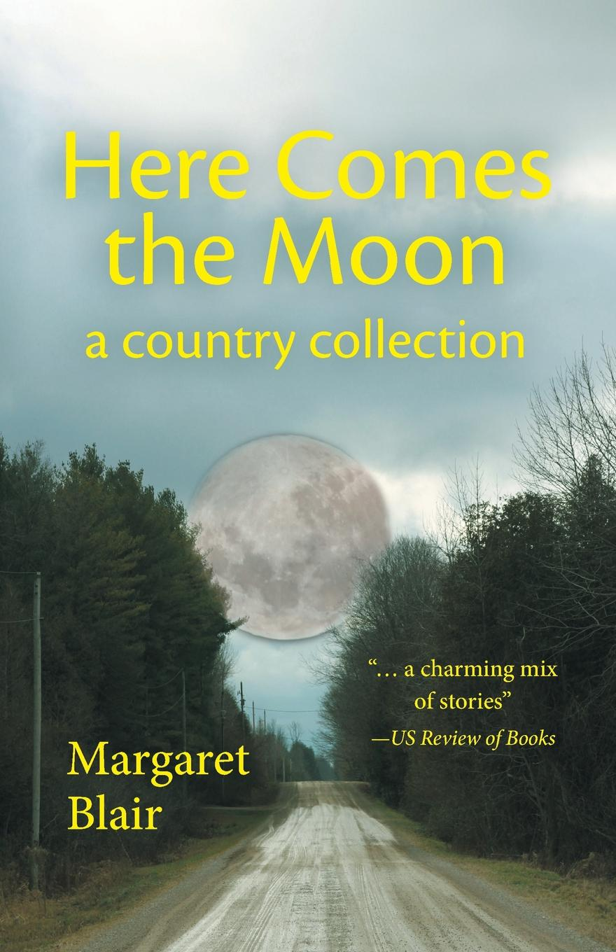 Margaret Blair Here Comes the Moon. A Country Collection alan webster hope for the future people who make a difference