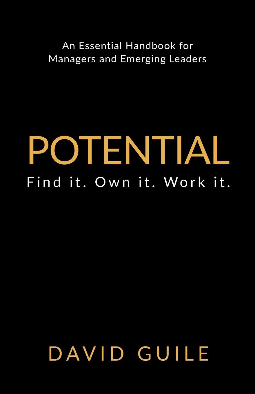 Фото - David Guile Potential. Find it. Own it. Work it. karissa thacker the art of authenticity tools to become an authentic leader and your best self