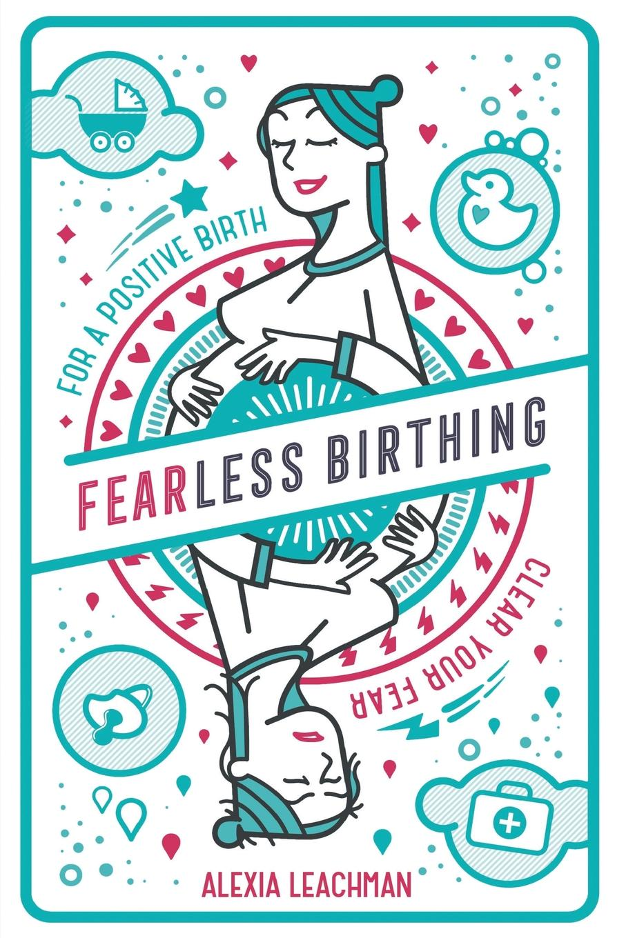 Alexia Leachman Fearless Birthing. Clear Your Fears For a Positive Birth все цены