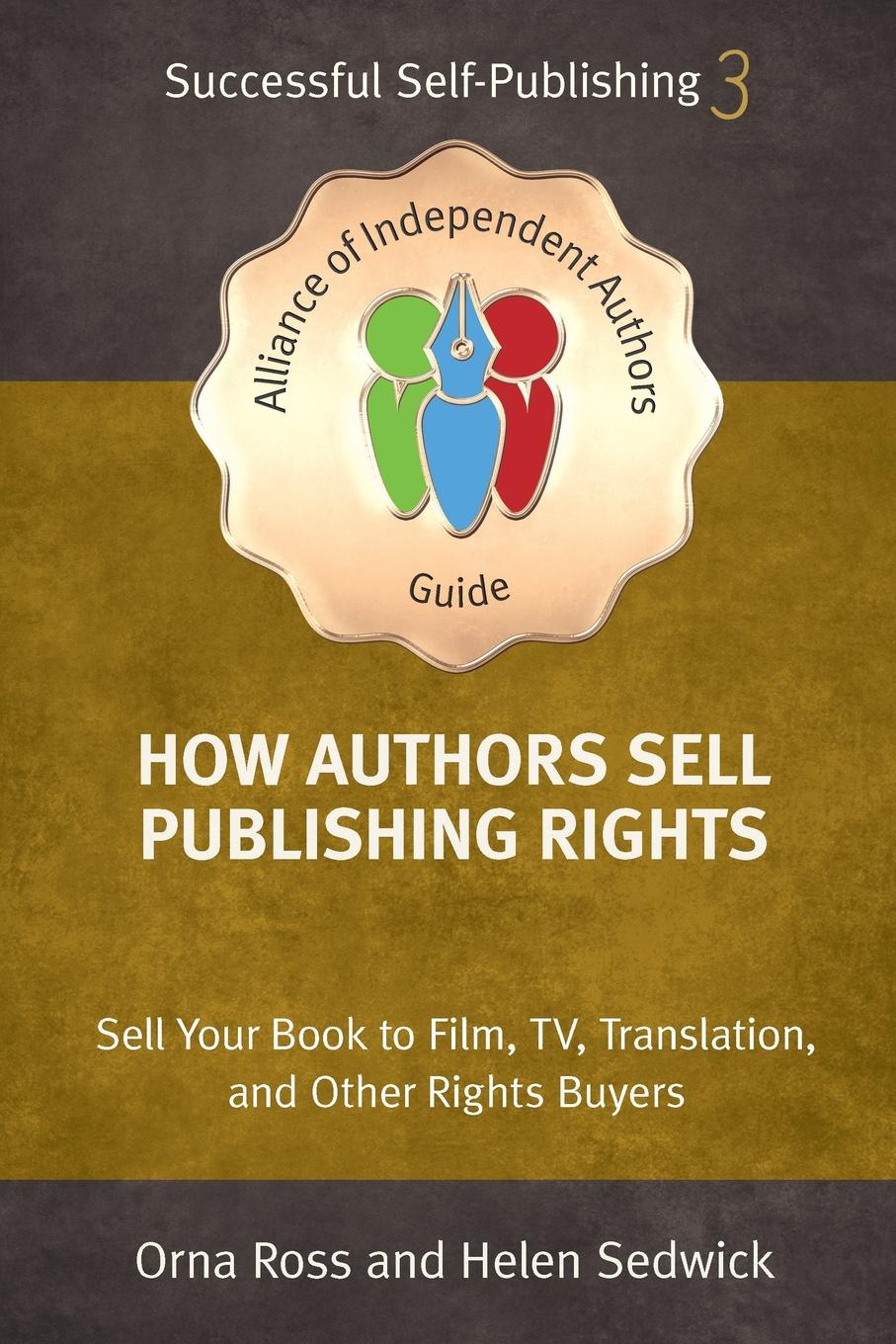 Orna Ross, Helen Sedwick How Authors Sell Publishing Rights. Sell Your Book to Film, TV, Translation, and Other Rights Buyers john klymshyn how to sell without being a jerk the foolproof approach to the world s second oldest profession