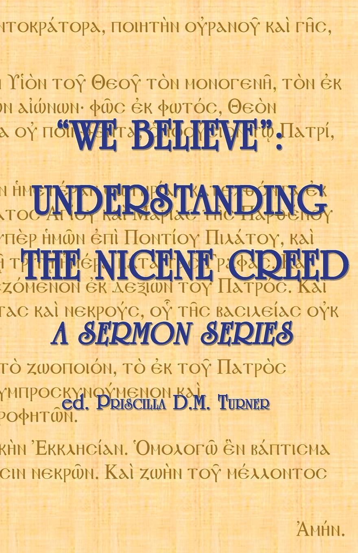 Priscilla D.M. Turner, Karl A. Przywala, Christopher J.G. Turner WE BELIEVE. Understanding the Nicene Creed frank turner and the sleeping souls calgary