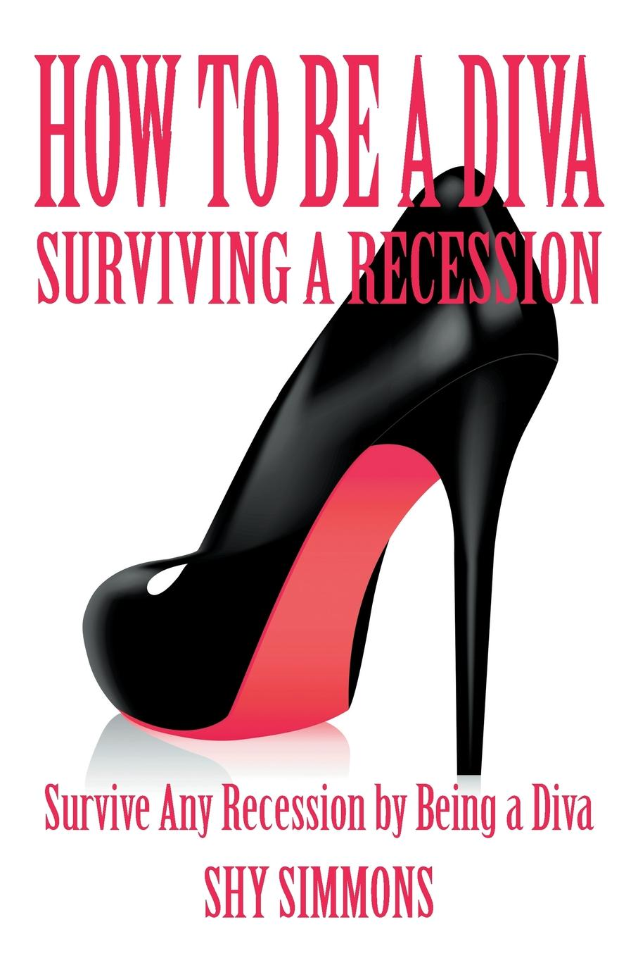 Shy Simmons How to Be a Diva Surviving a Recession. Survive Any Recession by Being a Diva il divo il divo a musical affair live in japan cd dvd