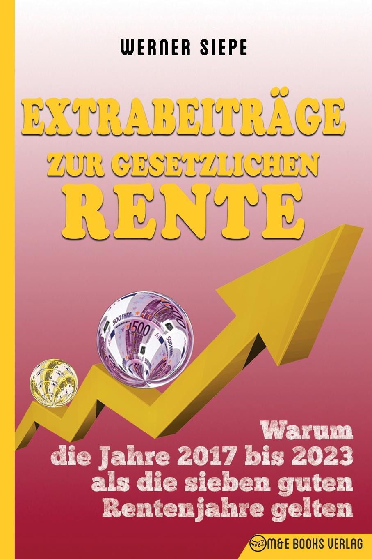 Werner Siepe Extrabeitrage zur gesetzlichen Rente. Warum die Jahre 2017 bis 2023 als die sieben guten Rentenjahre gelten besser als sex berlin