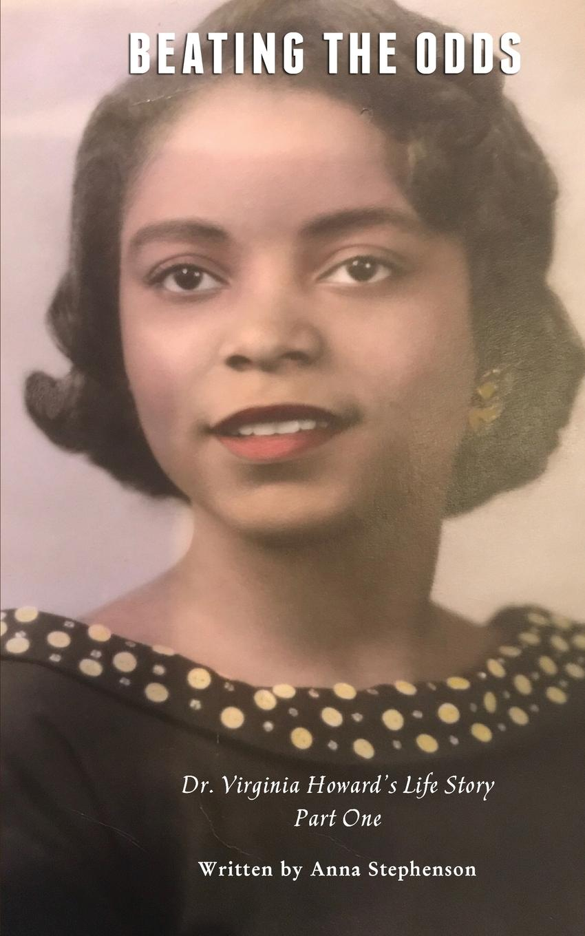 Anna Stephenson Beating The Odds. Dr. Virginia Howard.s Life Story (Part One) in the midst of life