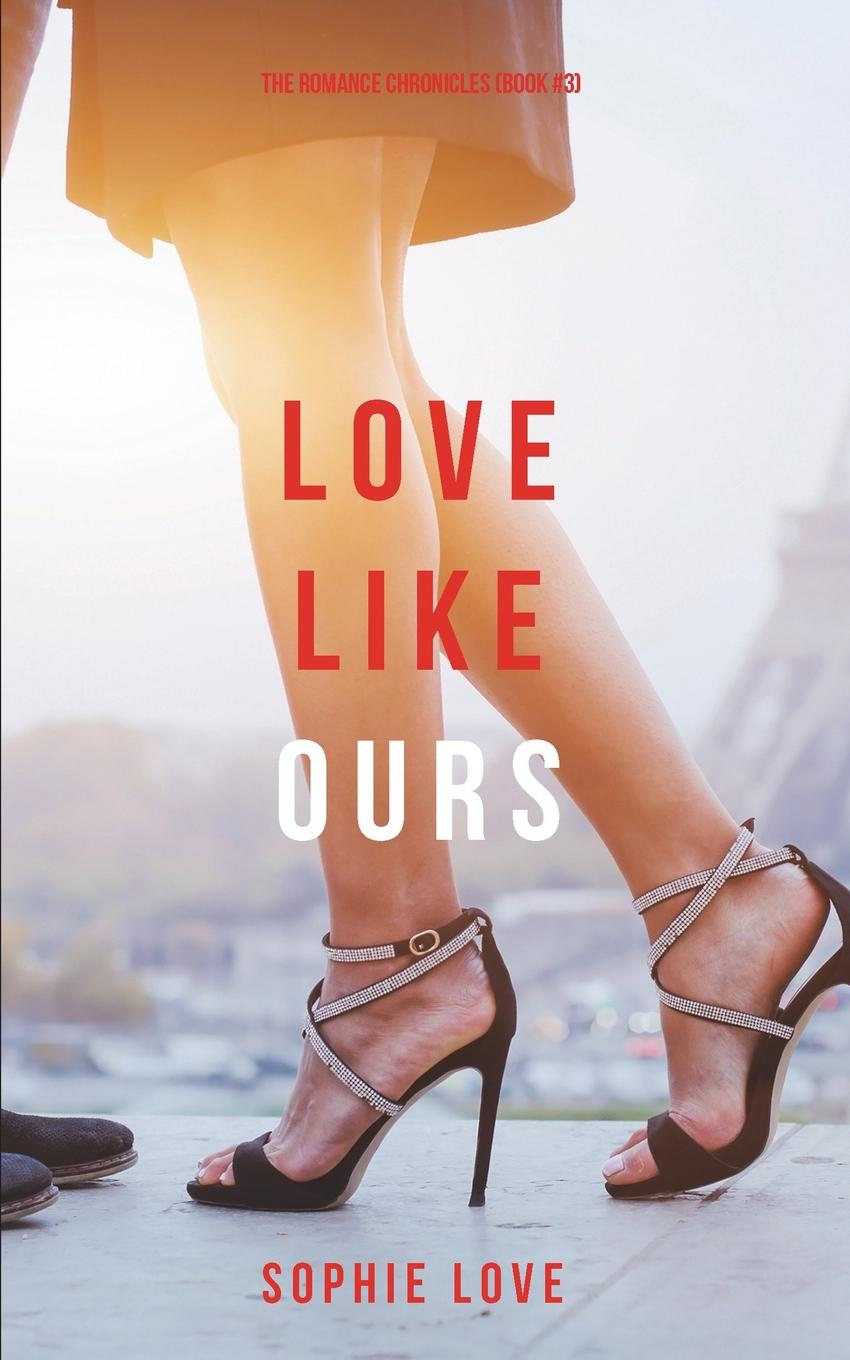 Sophie Love Love Like Ours (The Romance Chronicles-Book .3) sophie love love like this