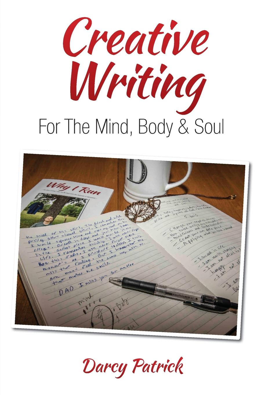 Darcy Patrick Creative Writing For The Mind, Body . Soul how to free your mind