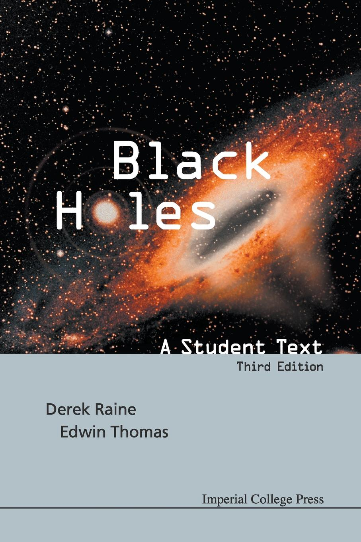 EDWIN THOMAS, DEREK J RAINE Black Holes. A Student Text (Third Edition) недорго, оригинальная цена