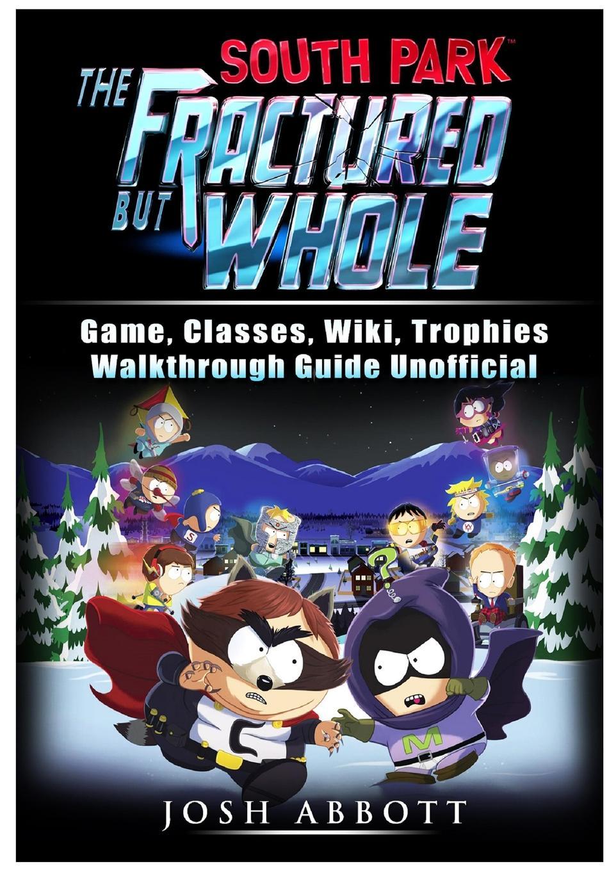 купить Josh Abbott South Park The Fractured But Whole Game, Classes, Wiki, Trophies, Walkthrough Guide Unofficial по цене 864 рублей