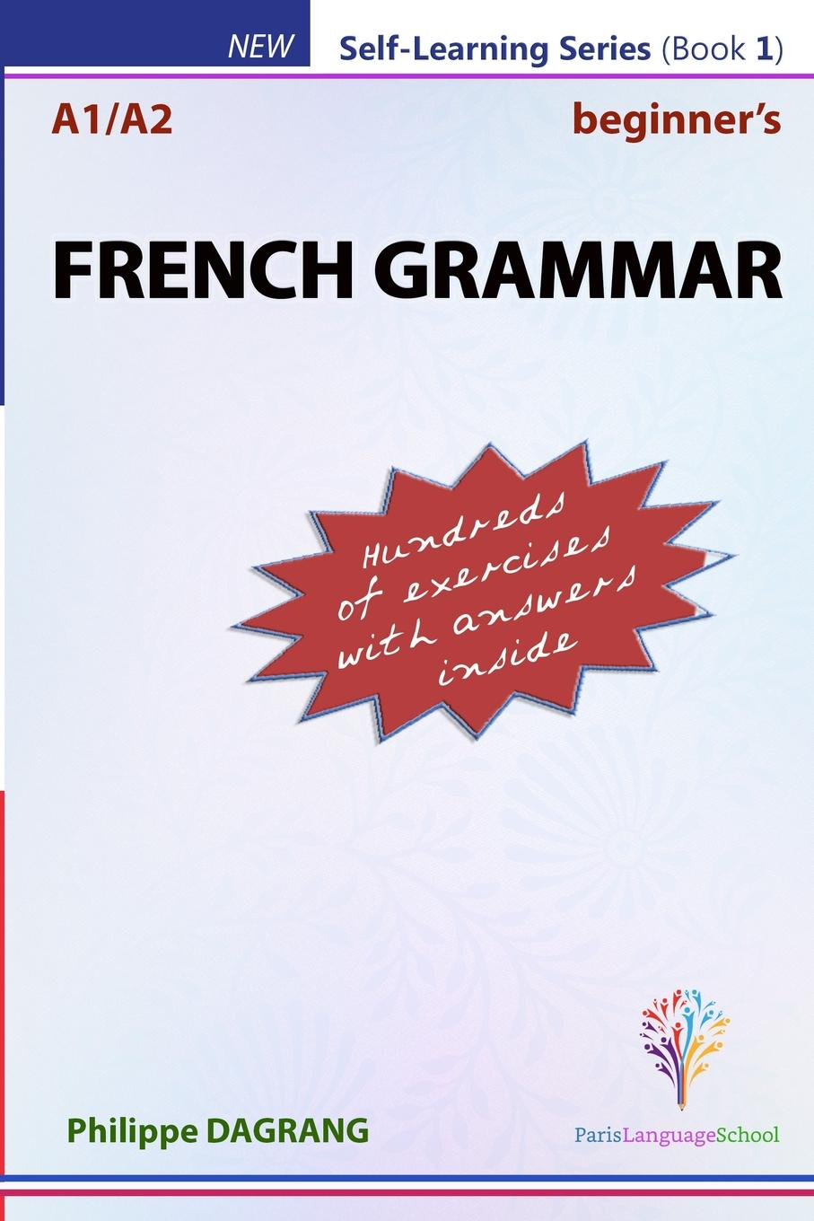 Philippe R. DAGRANG FRENCH GRAMMAR - Beginners. essential French grammar (with answers) danieis z coveney l grammar genius 2 teacher s book
