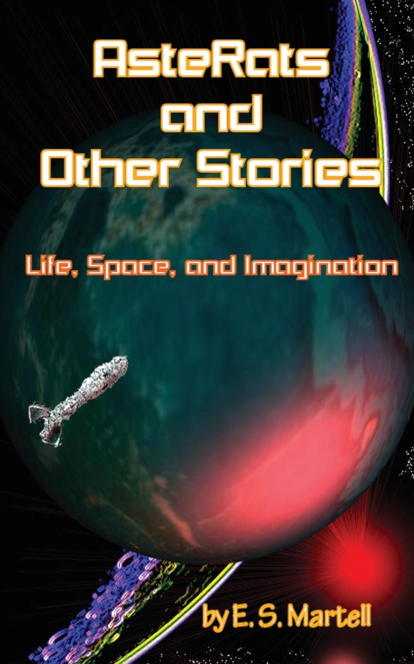 Eric S. Martell AsteRats and Other Stories. Life, Space, and Imagination iván turgénieff the novels and stories a nobleman s nest