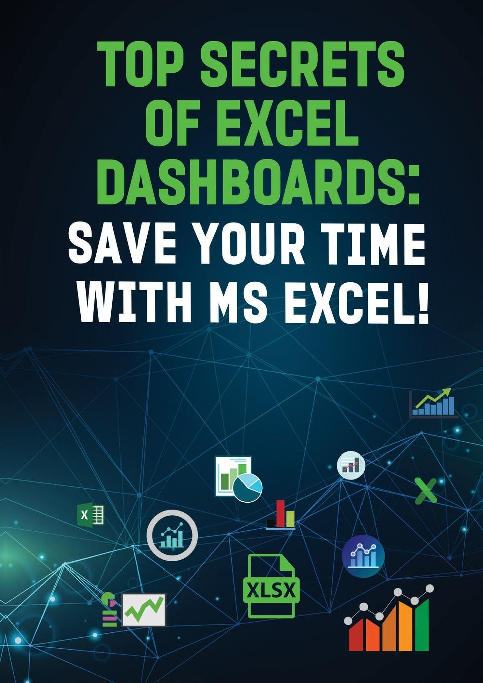 Andrei Besedin TOP SECRETS OF EXCEL DASHBOARDS. SAVE YOUR TIME WITH MS EXCEL. michael alexander excel dashboards and reports for dummies