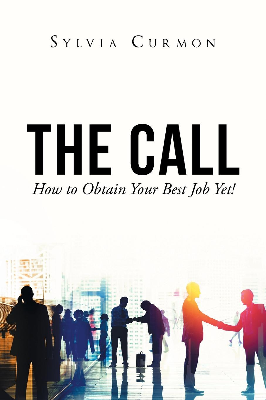 Sylvia Curmon The Call. How to Obtain Your Best Job Yet.
