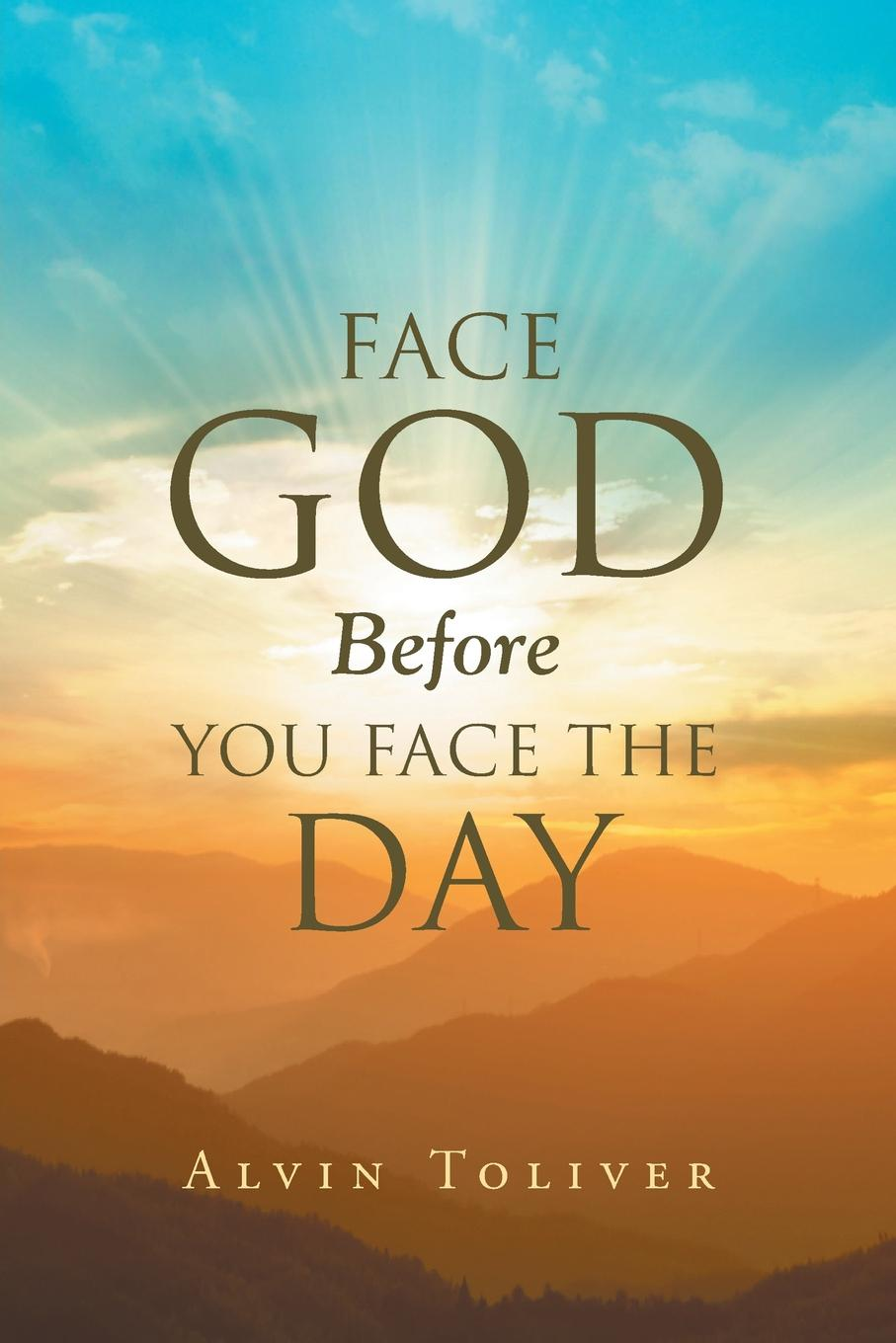 Alvin Toliver Face God Before You Face The Day joel davis the lord wants to see your face