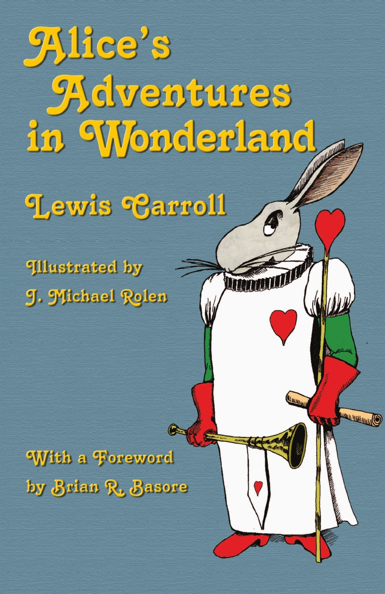 Lewis Carroll Alice.s Adventures in Wonderland. Illustrated by J. Michael Rolen james carroll christ actually the son of god for the secular age