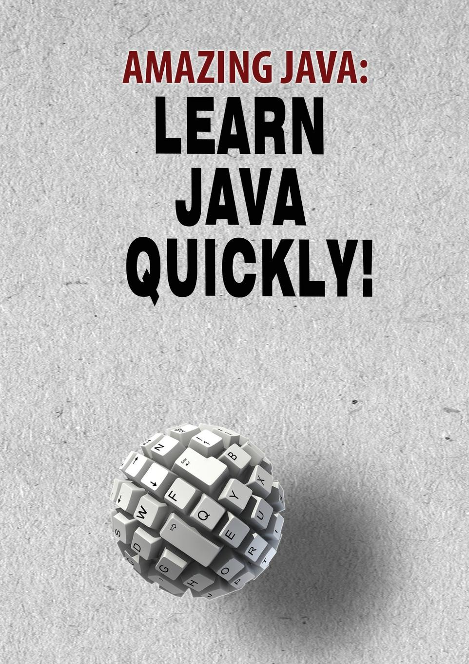 Andrei Besedin Amazing JAVA. Learn JAVA Quickly.