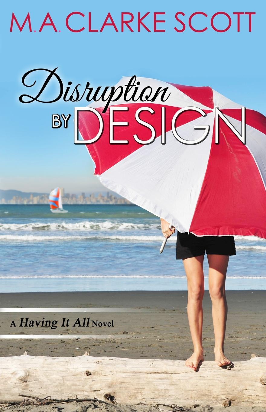 M. A. Clarke Scott Disruption by Design. (Having it All Book 2) the price of love