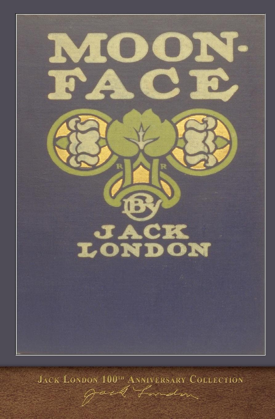 Jack London Moon-Face. 100th Anniversary Collection jack london short stories i