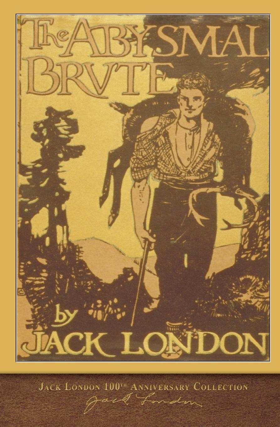 Jack London The Abysmal Brute. 100th Anniversary Collection j london the abysmal brute