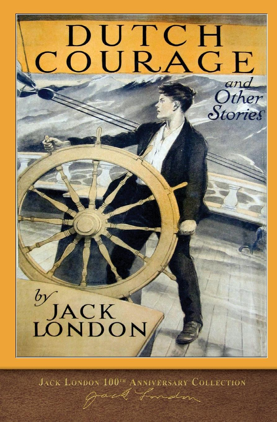 Jack London Dutch Courage and Other Stories. 100th Anniversary Collection jack london short stories i