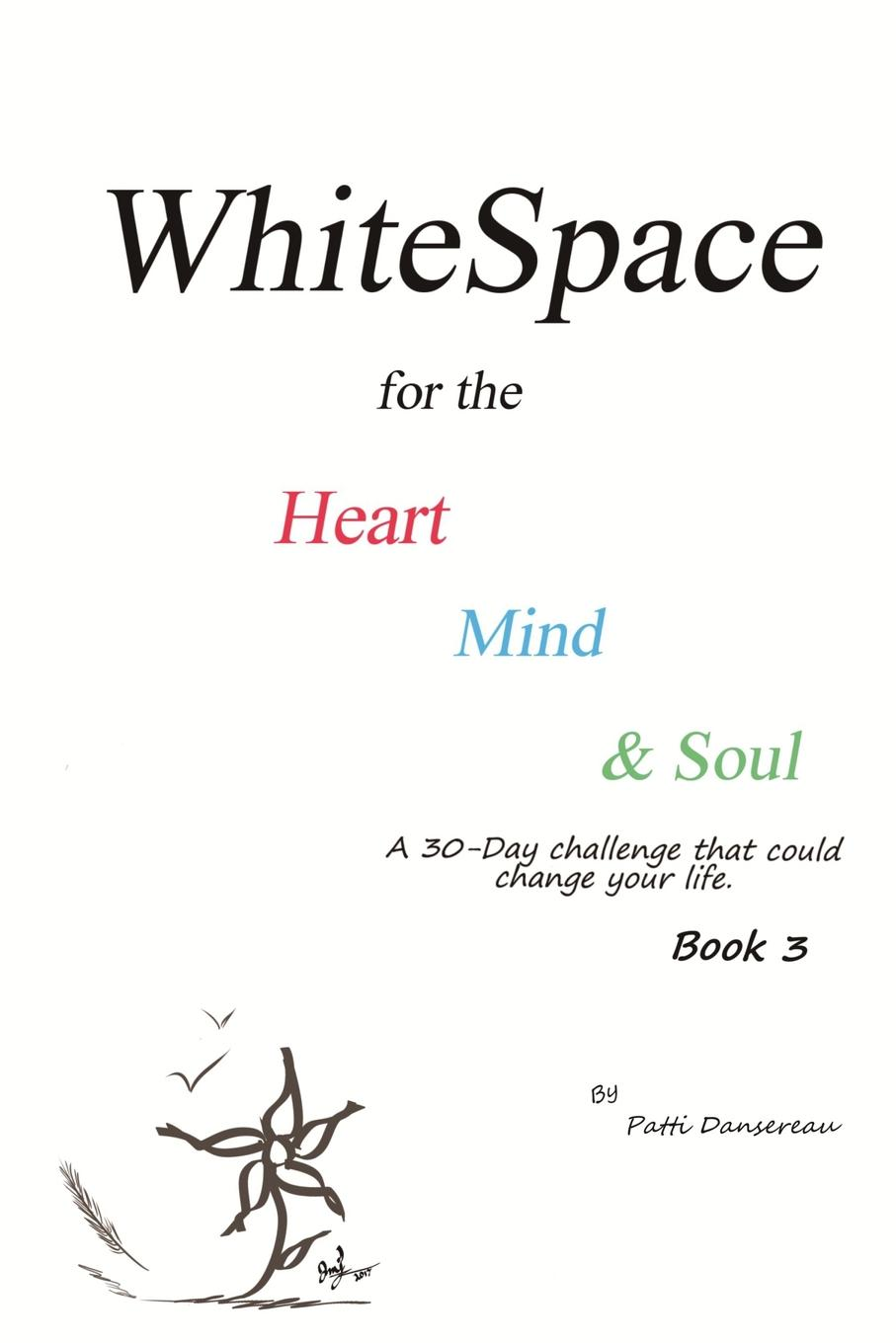 Patti Dansereau WhiteSpace for the Heart, Mind, and Soul Book 3. A 30-day challenge that could change your life. цена