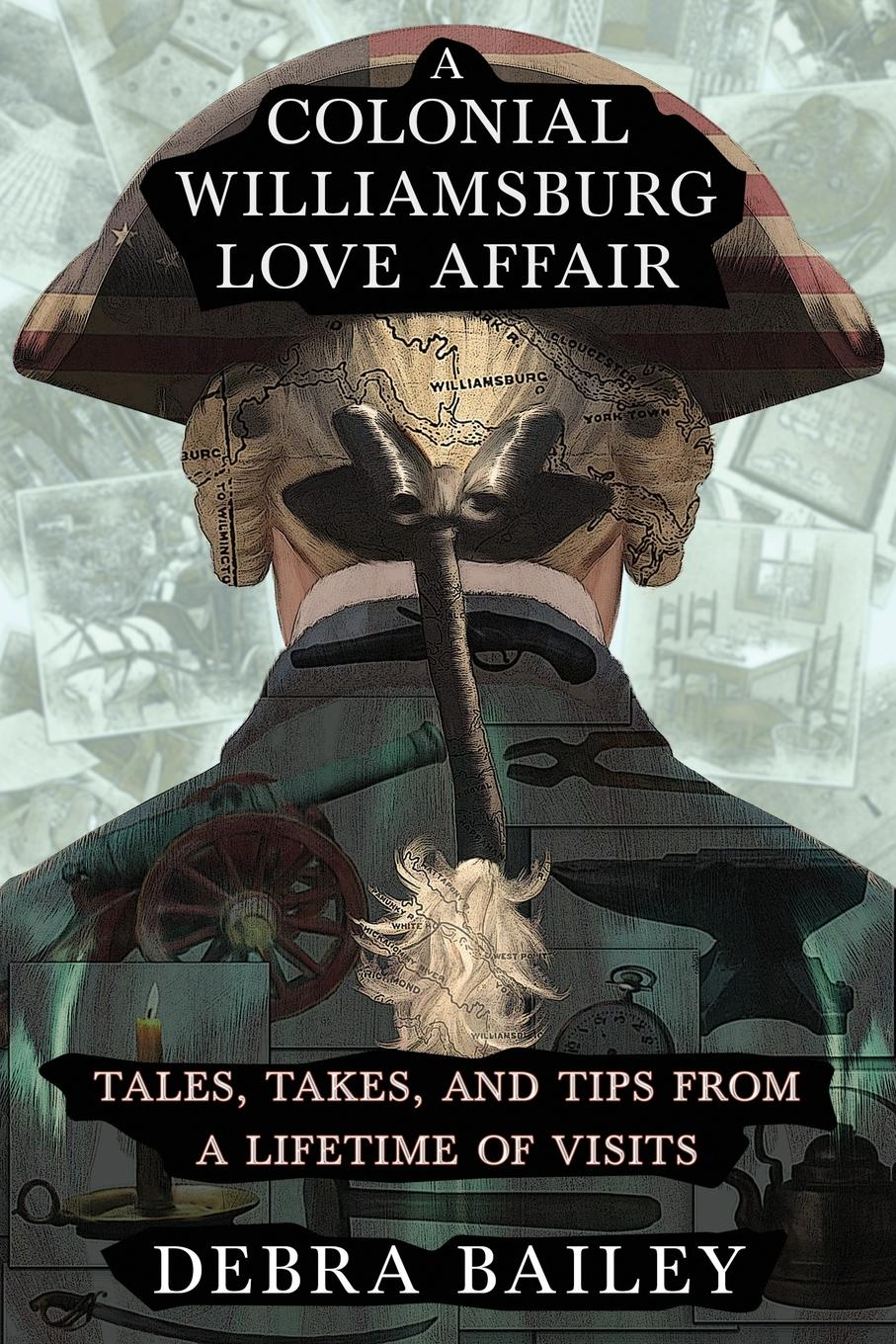 Debra Bailey A Colonial Williamsburg Love Affair. Tales, Takes, and Tips From a Lifetime of Visits the colonial williamsburg tavern cookbook