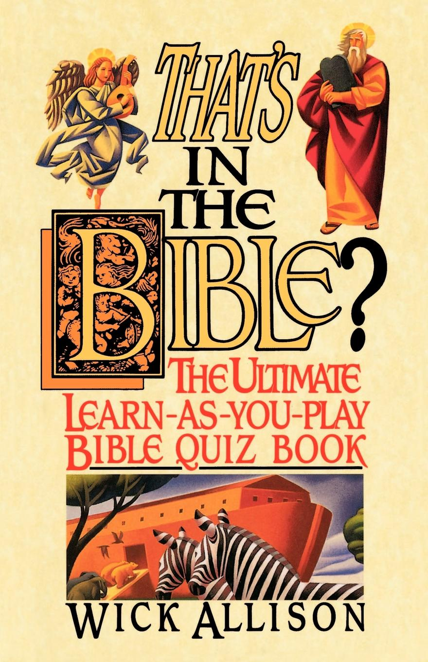 Wick Allison That.s in the Bible.. The Ultimate Learn-As-You-Play Bible Quizbook london bible institute and theological seminary ambassador 1957