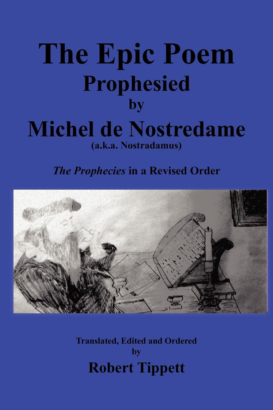 Robert Tippett The Epic Poem Prophesied by Nostradamus. The Prophecies in a Revised Order george barrell emerson a report on the trees and shrubs growing naturally in the forests of massachusetts originally published agreeably to an order of the legislature by and botanical survey of the state volume 1