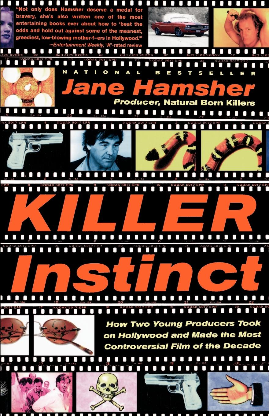 Jane Hamsher Killer Instinct. How Two Young Producers Took on Hollywood and Made the Most Controversial Film of the Decade robert eberwein the hollywood war film
