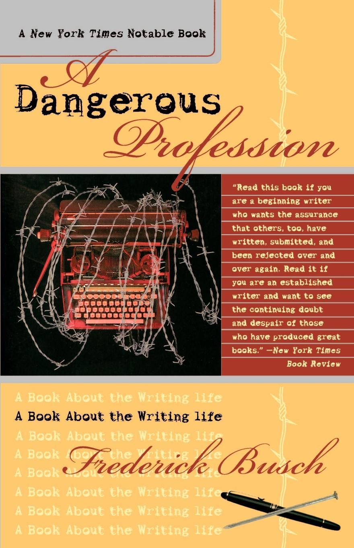 Frederick Busch Dangerous Profession. A Book about the Writing Life carolyn heilbrun writing a women s life