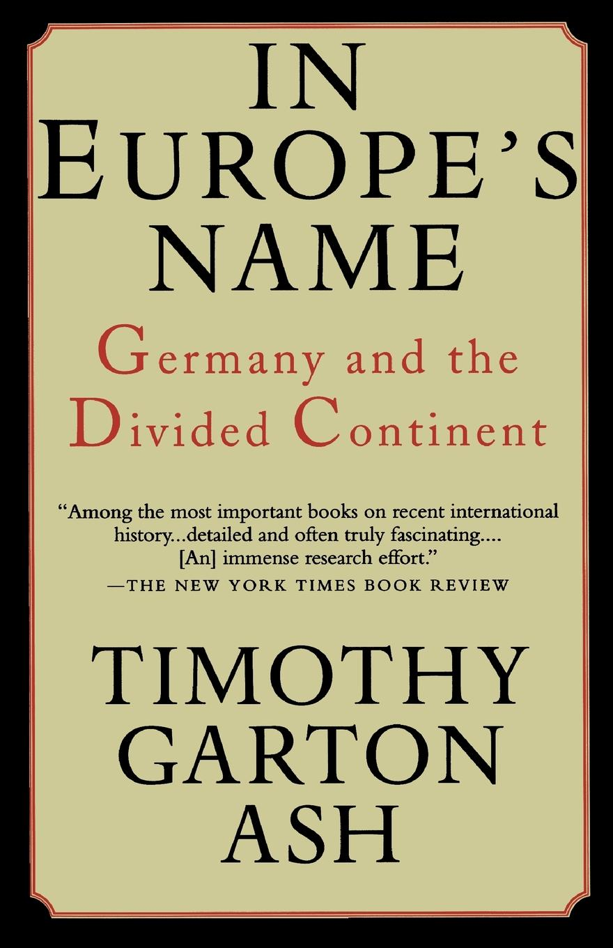 Timothy Garton Ash In Europe.s Name. Germany and the Divided Continent цена и фото