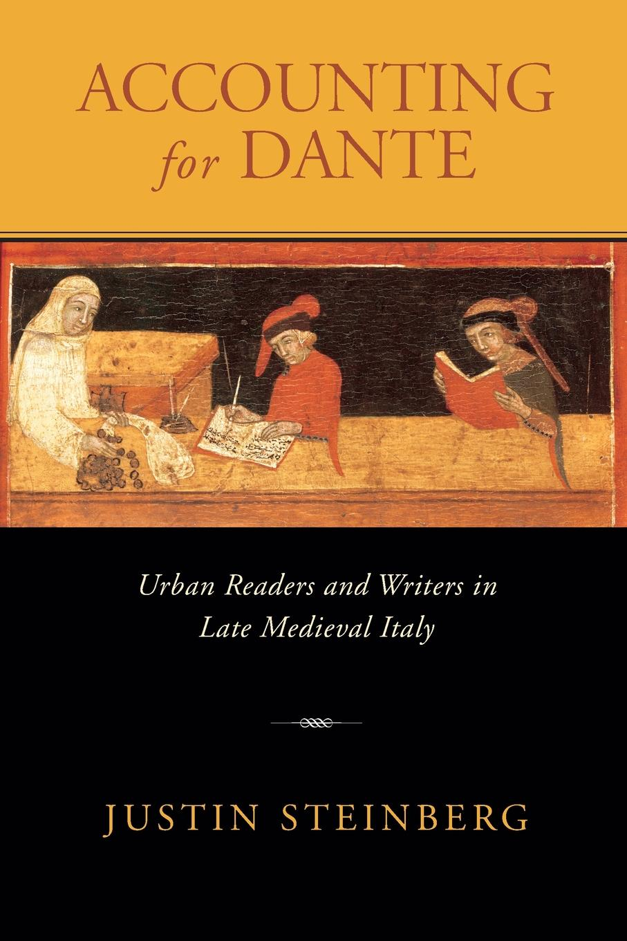 Justin Steinberg Accounting for Dante. Urban Readers and Writers in Late Medieval Italy catherine spencer dante s twins
