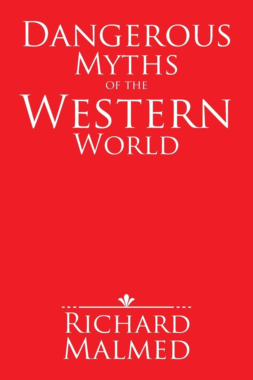 Richard Malmed Dangerous Myths of the Western World myths of modern individualism
