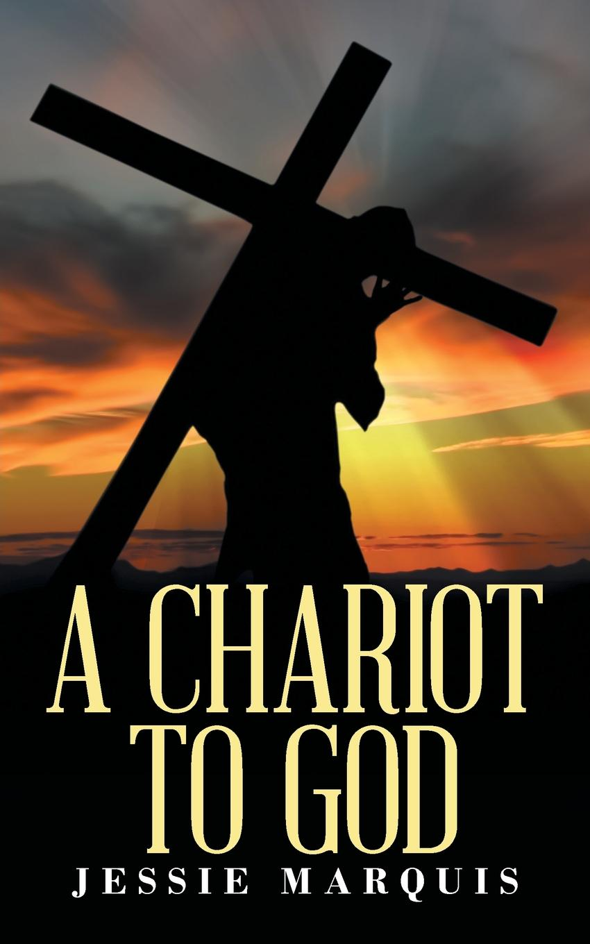Jessie Marquis A Chariot to God chariot