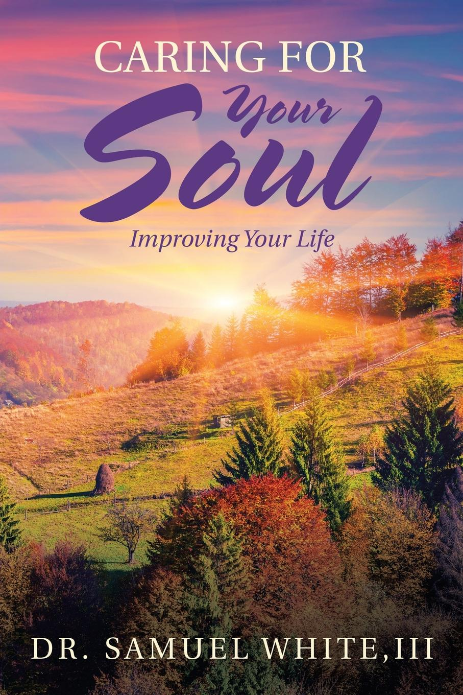 III Dr. Samuel White Caring for Your Soul. Improving Your Life robert j burdette the modern temple and templars a sketch of the life and work of russell h conwell pastor at the baptist temple philadelphia