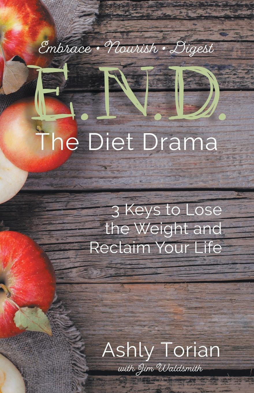 цена на Ashly Torian E.N.D. the Diet Drama. 3 Keys to Lose the Weight and Reclaim Your Life