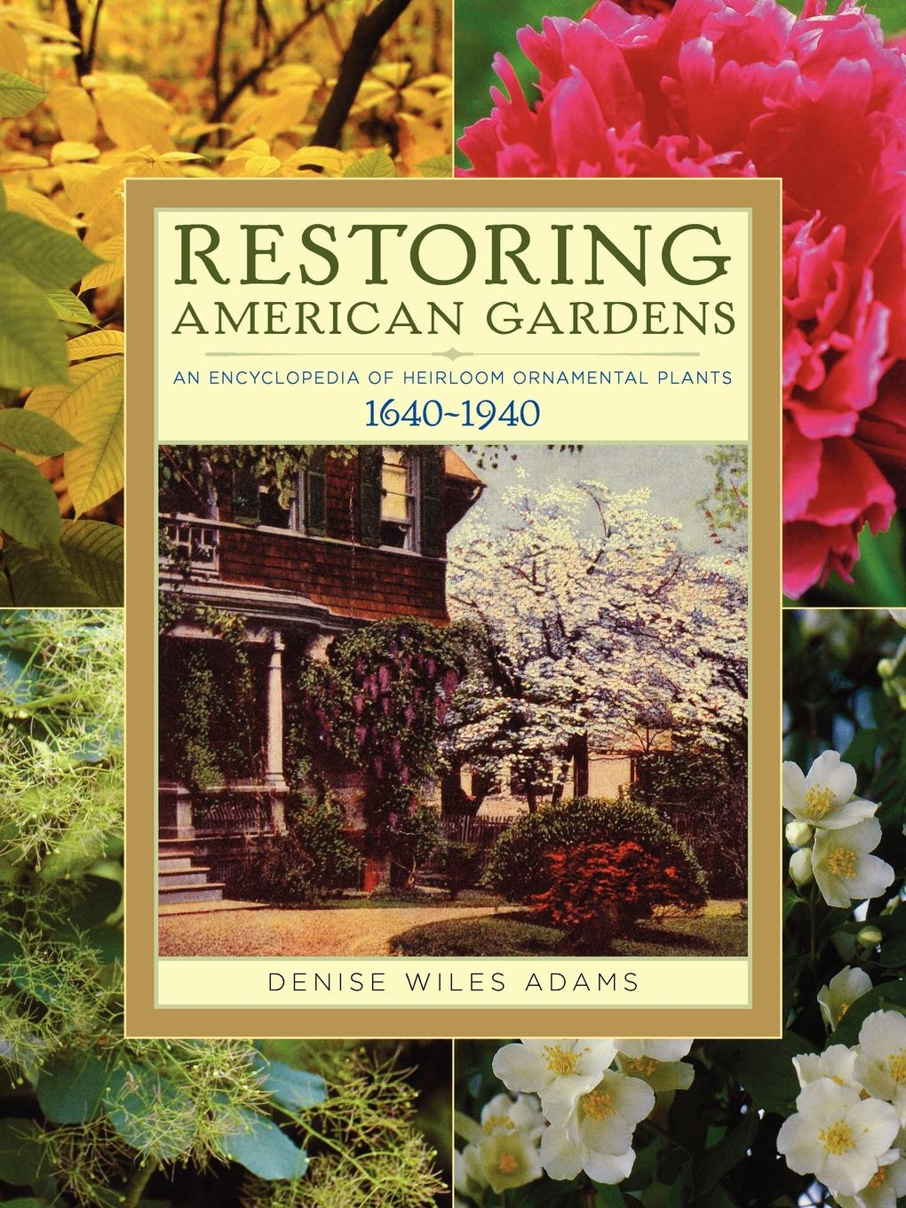 Denise Wiles Adams Restoring American Gardens. An Encyclopedia of Heirloom Ornamental Plants, 1640-1940 жесткий диск 35 10 tb 7200rpm 256mb cache seagate ironwolf pro sata iii 6 gbs st10000ne0004 купить