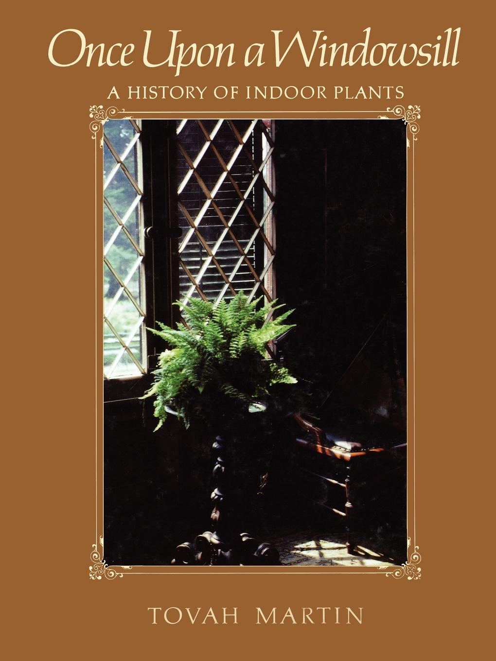 Tovah Martin Once Upon a Windowsill. A History of Indoor Plants african history a very short introduction