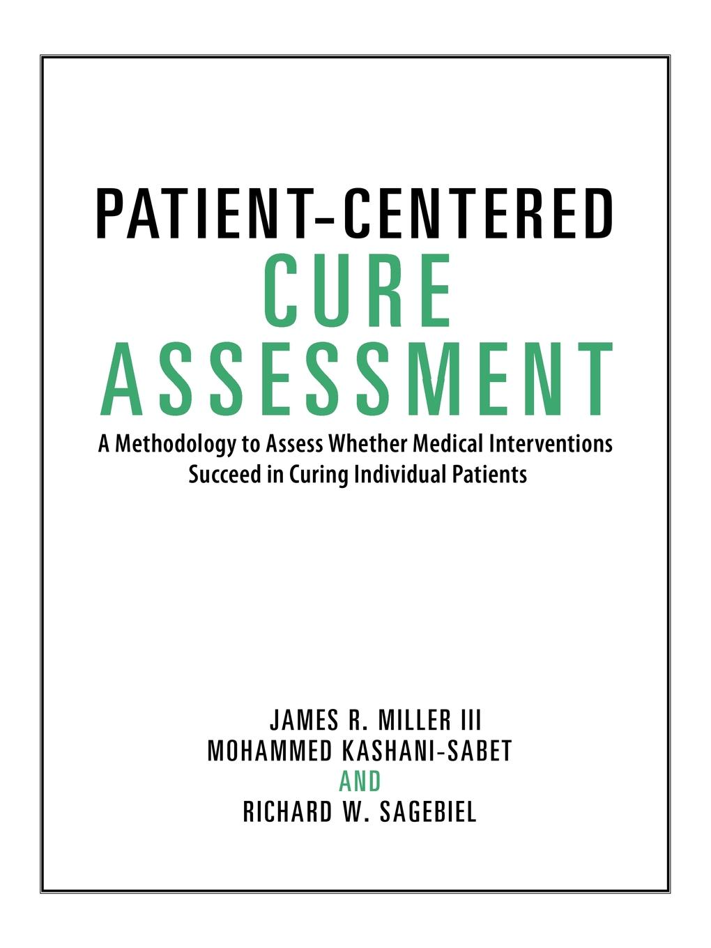 лучшая цена Miller, Kashani-Sabet, Sagebiel Patient-Centered Cure Assessment. A Methodology to Assess Whether Medical Interventions Succeed in Curing Individual Patients
