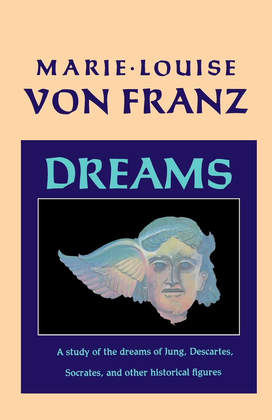 Marie-Louise von Franz Dreams. A Study of the Dreams of Jung, Descartes, Socrates, and Other Historical Figures the dreams of ada