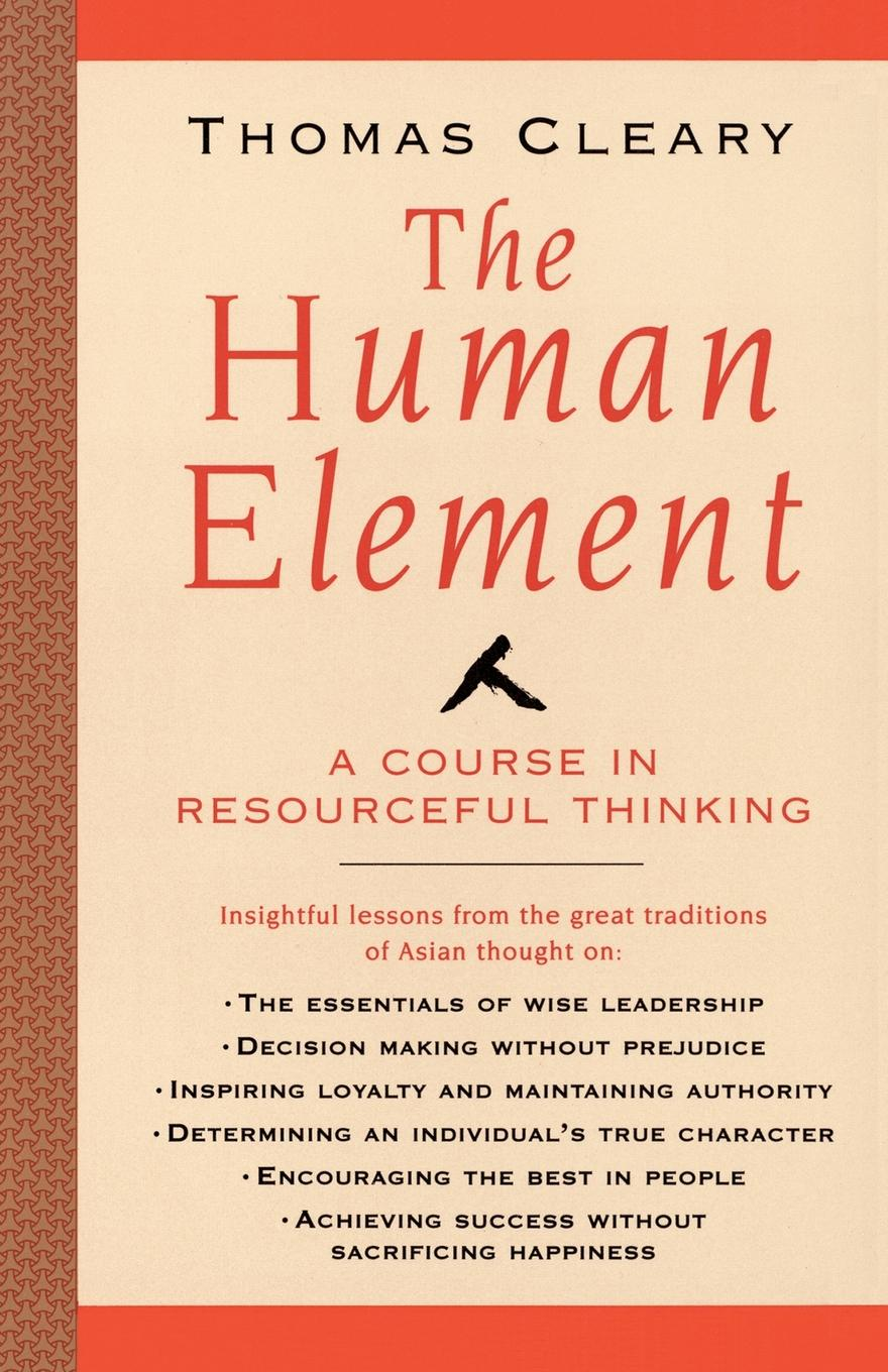 Thomas F. Cleary Human Element. A Course in Resourceful Thinking allan cohen r influence without authority