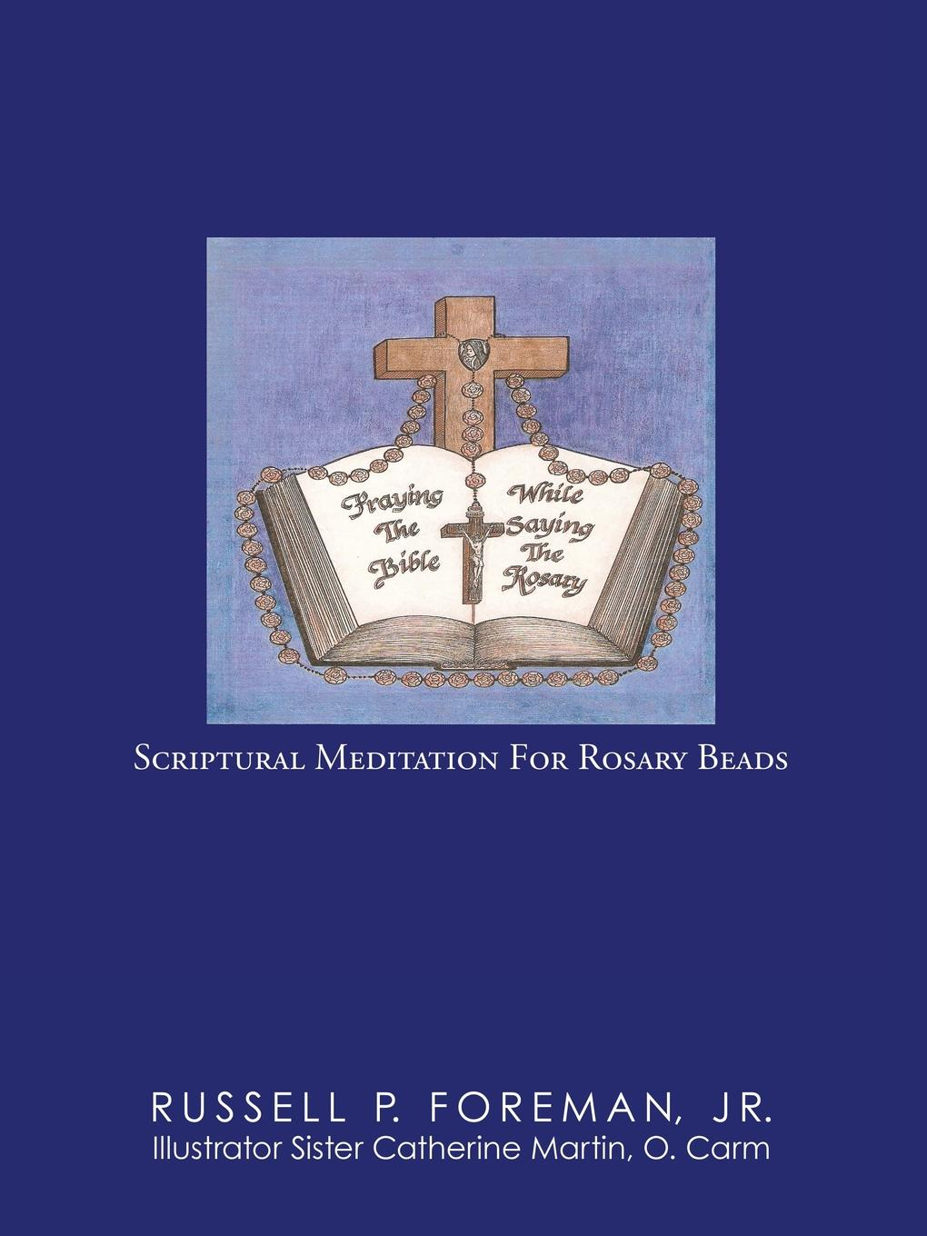 Jr. Russell P. Foreman Praying The Bible While Saying The Rosary. Scriptural Meditation For Rosary Beads mary russell the blessings of a good thick skirt
