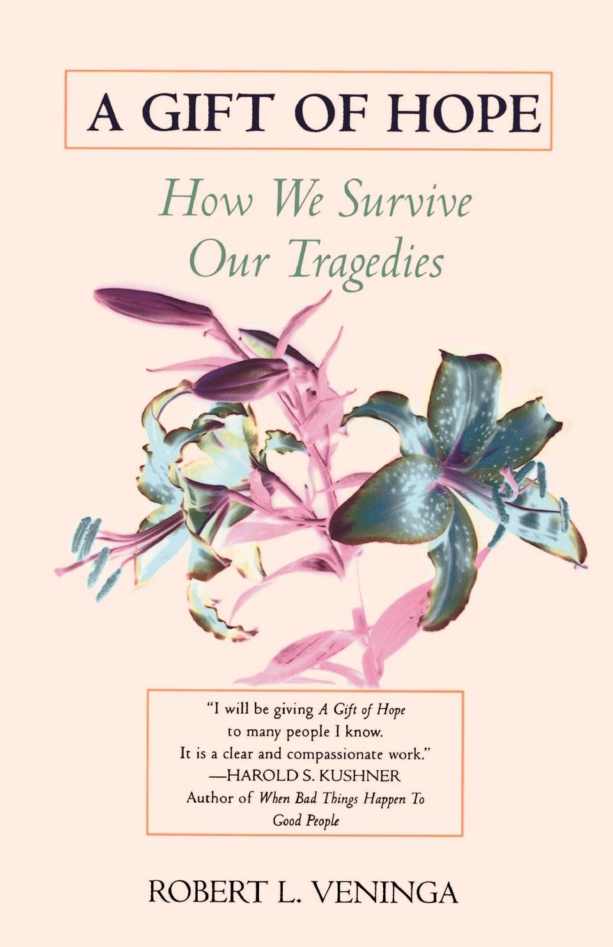 Robert L. Veninga A Gift of Hope. How We Survive Our Tragedies sonya catalano the mysterious chronicles of an unwanted child