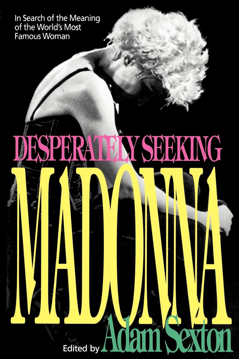 Desperately Seeking Madonna. In Search of the Meaning of the World.s Most Famous Woman bossa n madonna the ultimate electro bossa tribute album to madonna