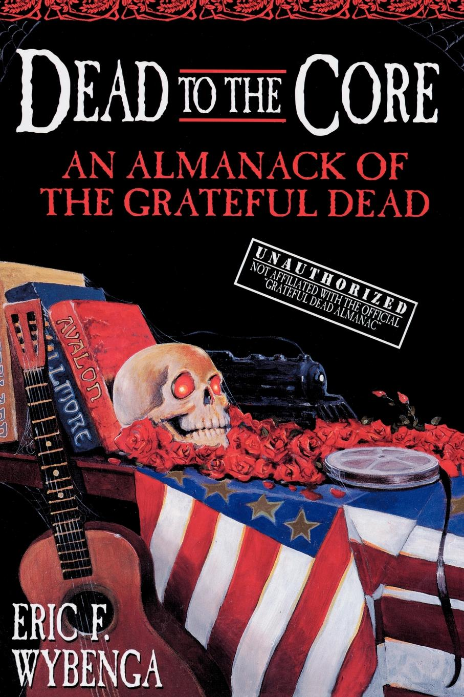Eric F. Wybenga, E Wybenga Dead to the Core. An Almanack of the Grateful Dead living dead dolls series20 days of the dead el luchador muerto variant