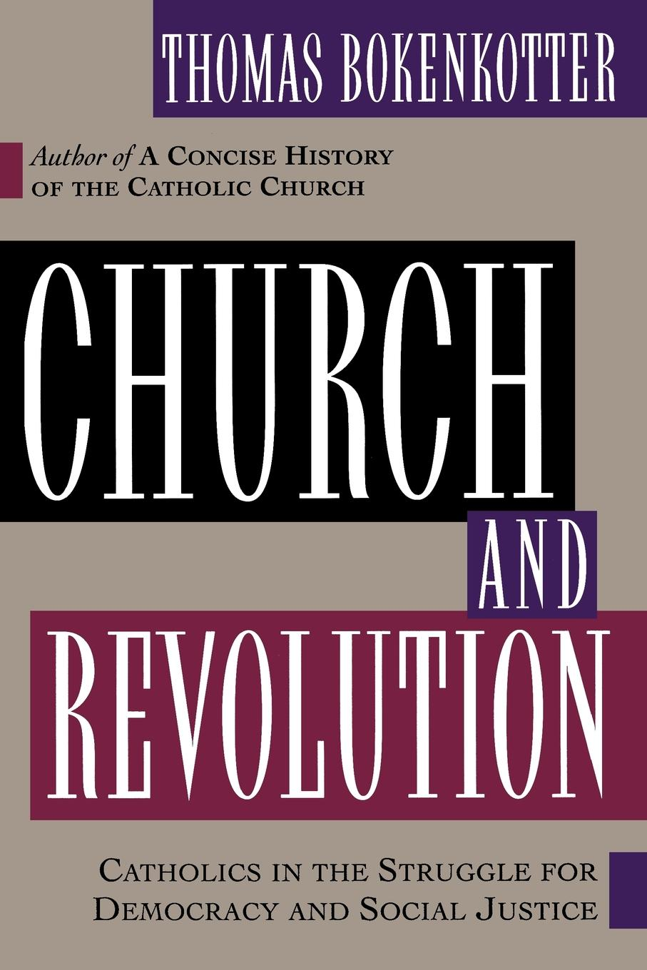 Thomas S. Bokenkotter Church and Revolution. Catholics in the Struggle of Democracy and Social Justice church s шарф