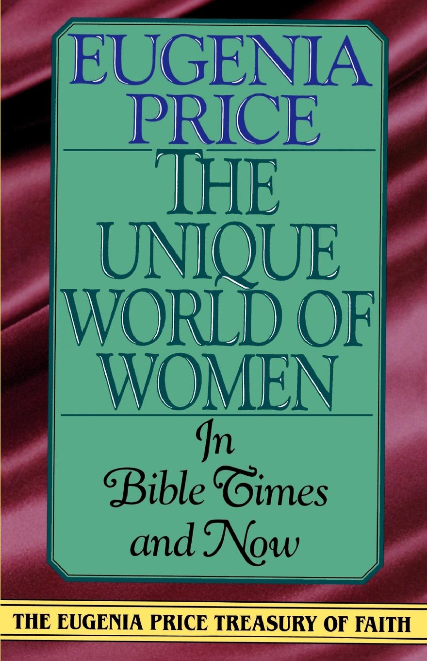 Eugenia Price The Unique World of Women. In Bible Times and Now the price of love
