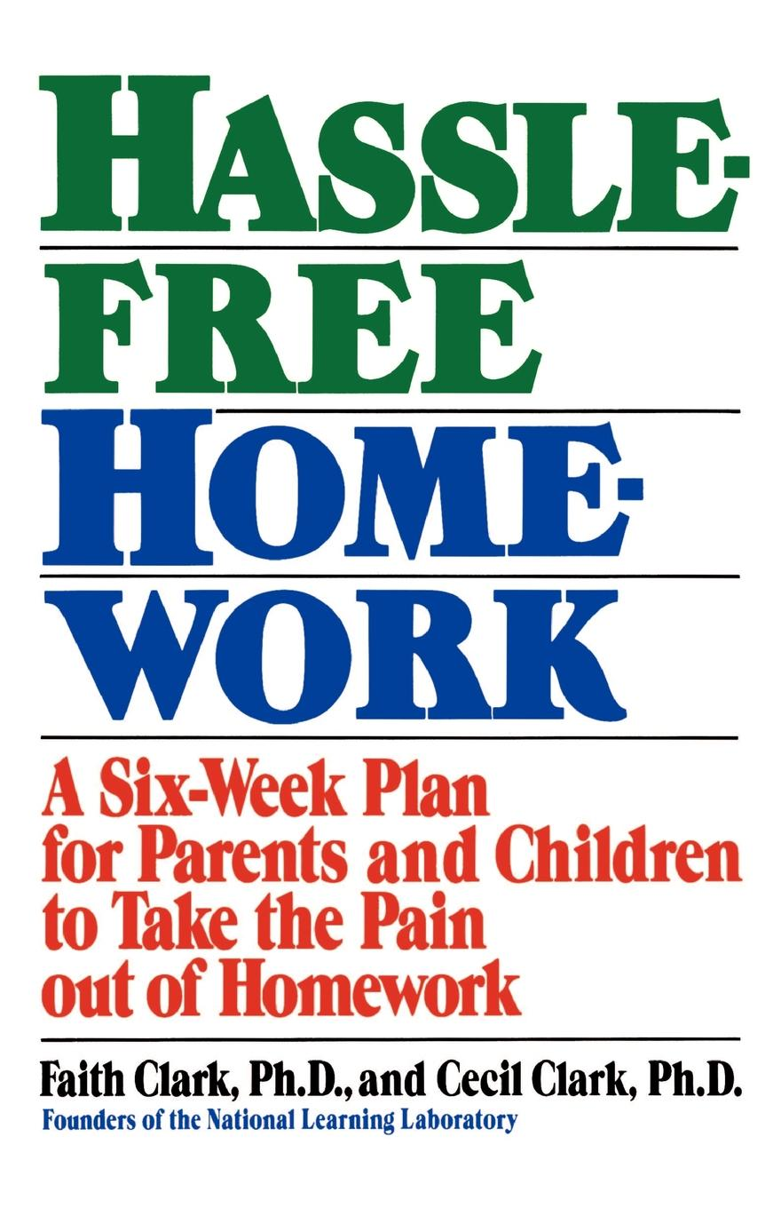 Faith Clark, Cecil Clark Hassle-Free Homework. A Six-Week Plan for Parents and Children to Take the Pain Out of Homework gerard o shea educating in christ a practical handbook for developing the catholic faith from childhood to adolescence for parents teachers catechists and school administrators
