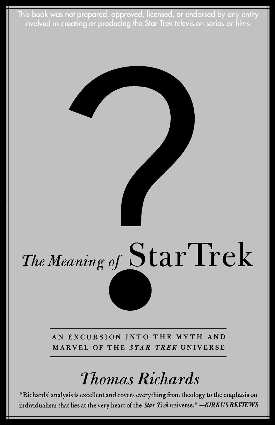 Thomas Richards The Meaning of Star Trek. An Excursion Into the Myth and Marvel of the Star Trek Universe недорго, оригинальная цена
