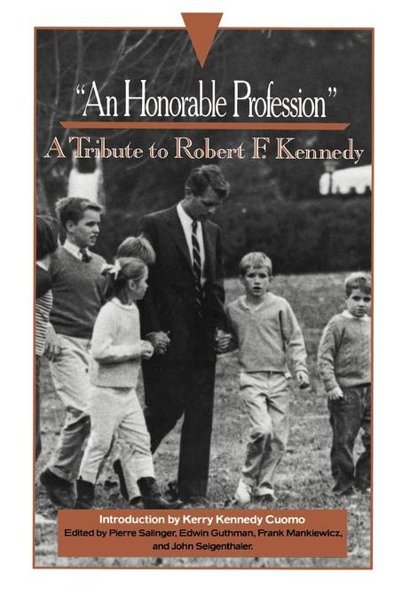 An Honorable Profession. A Tribute to Robert F. Kennedy the kennedy years