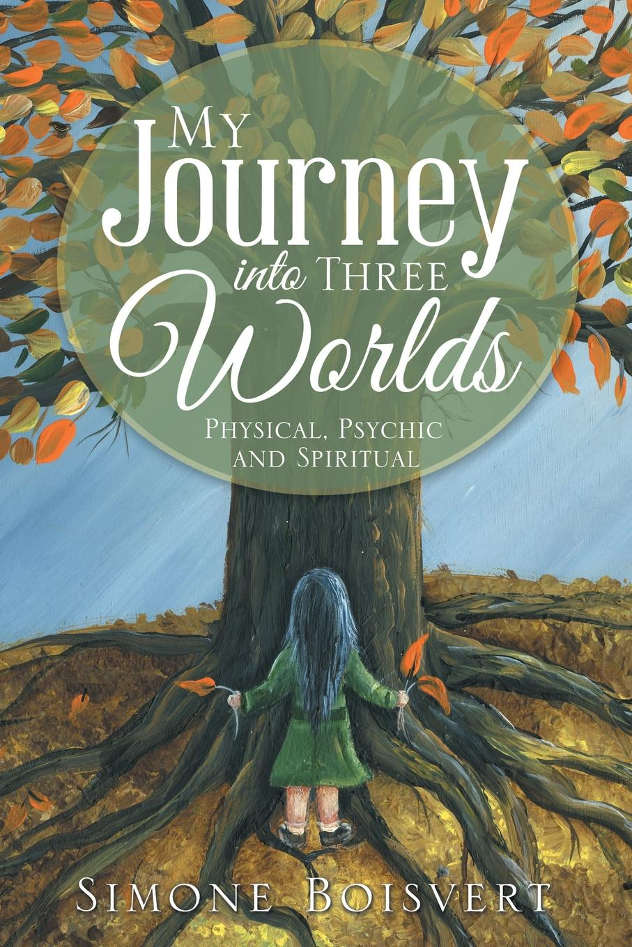 Simone Boisvert My Journey into Three Worlds. Physical, Psychic and Spiritual spermbirds me and my people 2 dvd